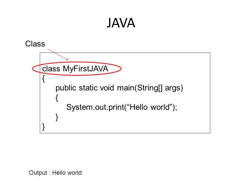 JAVA Class class MyFirstJAVA { public static void main(String[] args)